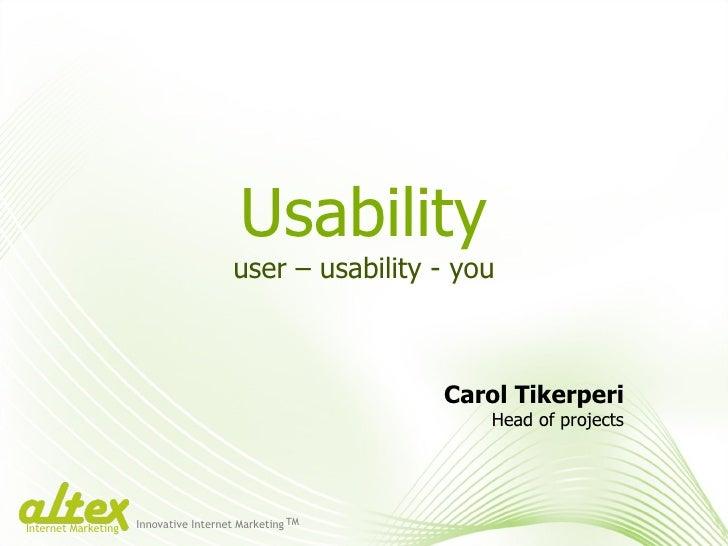 Usability user – usability - you Carol Tikerperi Head of projects Innovative Internet Marketing TM Internet Marketing