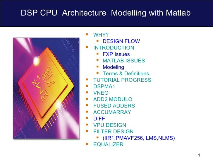 DSP CPU  Architecture  Modelling with Matlab  <ul><li>WHY?   </li></ul><ul><ul><li>DESIGN FLOW  </li></ul></ul><ul><li>INT...