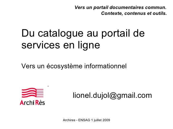 Vers un portail documentaires commun.                                Contexte, contenus et outils.    Du catalogue au port...