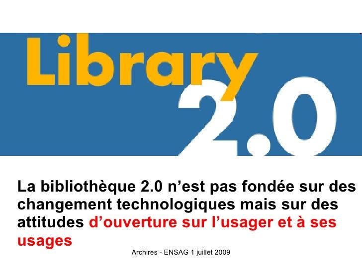 La bibliothèque 2.0 n'est pas fondée sur des changement technologiques mais sur des attitudes d'ouverture sur l'usager et ...