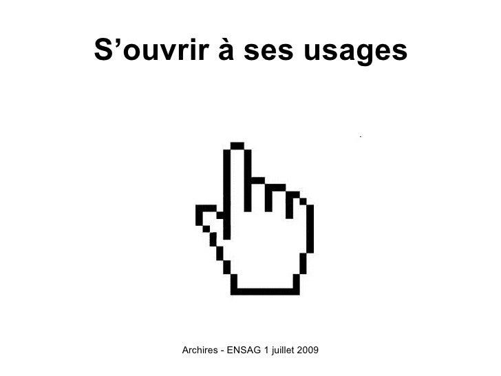 S'ouvrir à ses usages          Archires - ENSAG 1 juillet 2009