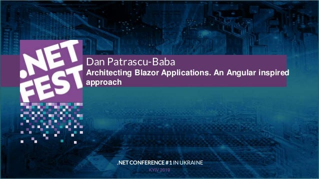 Тема доклада Тема доклада Тема доклада KYIV 2019 Dan Patrascu-Baba Architecting Blazor Applications. An Angular inspired a...