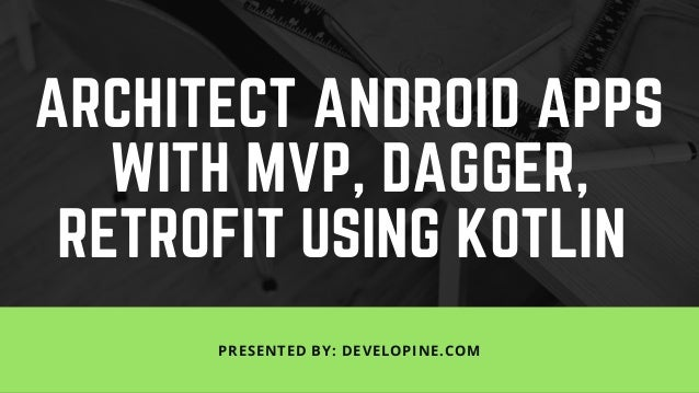 Building android apps with MVP, Dagger, Retrofit, Gson, JSON