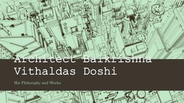 Architect Balkrishna Vithaldas Doshi His Philosophy and Works