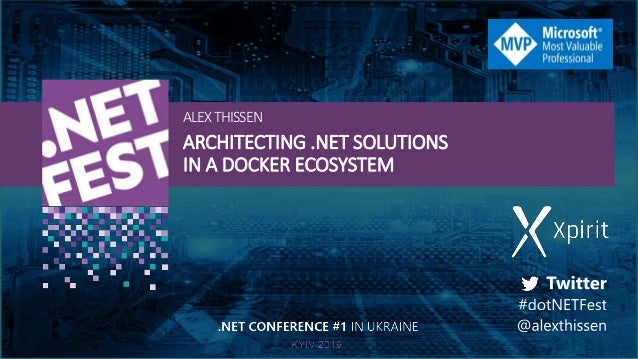 ARCHITECTING .NET SOLUTIONS IN A DOCKER ECOSYSTEM ALEXTHISSEN