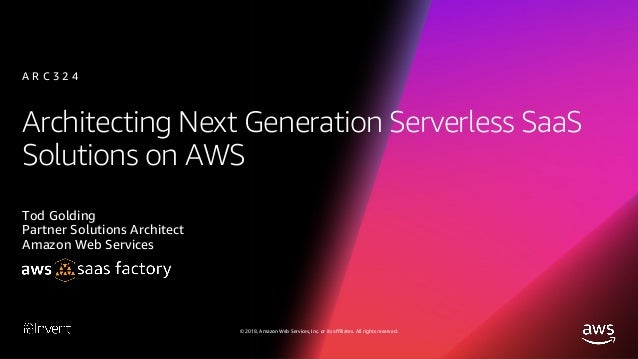 Architecting Next Generation Serverless SaaS Solutions on AWS (ARC324-R1) - AWS re:Invent 2018 Slide 2
