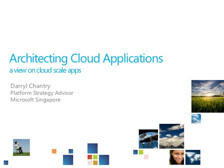 Architecting Cloud Applicationsa view on cloud scale apps<br />Darryl Chantry<br />Platform Strategy Advisor<br />Microsof...