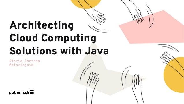 Otavio Santana @otaviojava Architecting Cloud Computing Solutions with Java