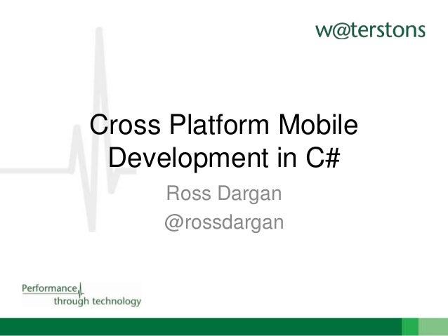 Cross Platform Mobile Development in C# Ross Dargan @rossdargan