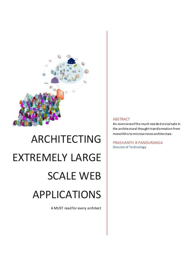 ARCHITECTING EXTREMELY LARGE SCALE WEB APPLICATIONS A MUST read for every architect ABSTRACT An overviewof the muchneededv...