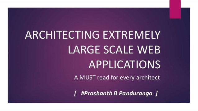 ARCHITECTING EXTREMELY LARGE SCALE WEB APPLICATIONS A MUST read for every architect [ #Prashanth B Panduranga ]