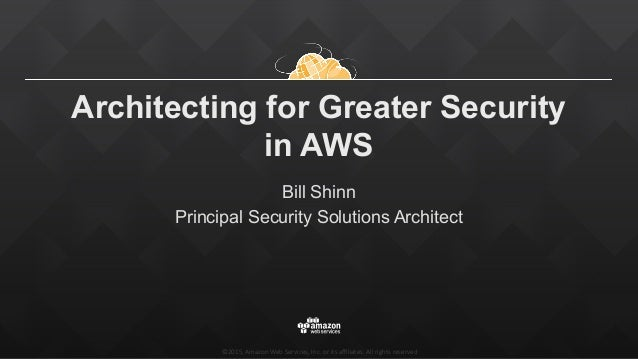©2015,  Amazon  Web  Services,  Inc.  or  its  affiliates.  All  rights  reserved Architecting for Greater Security in AWS B...
