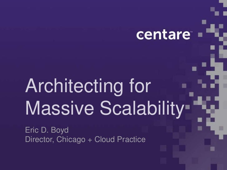Architecting forMassive ScalabilityEric D. BoydDirector, Chicago + Cloud Practice