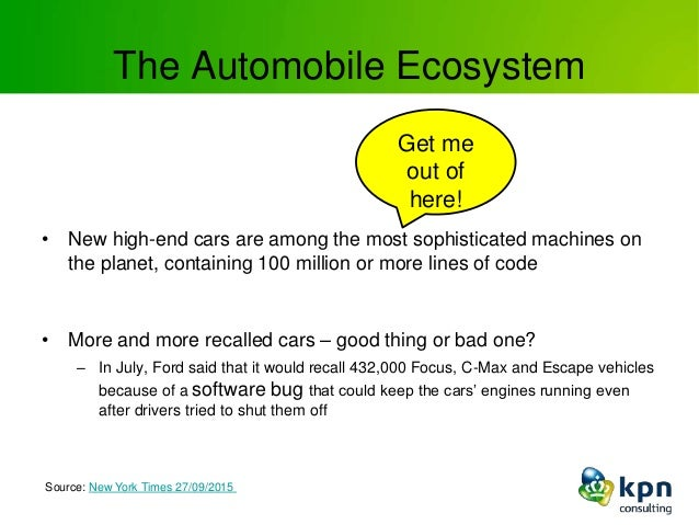 The Automobile Ecosystem • New high-end cars are among the most sophisticated machines on the planet, containing 100 milli...