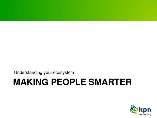 MAKING PEOPLE SMARTER Understanding your ecosystem