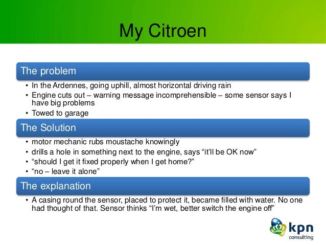 My Citroen The problem • In the Ardennes, going uphill, almost horizontal driving rain • Engine cuts out – warning message...