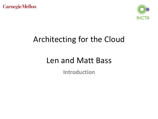 Architecting for the Cloud Len and Matt Bass Introduction