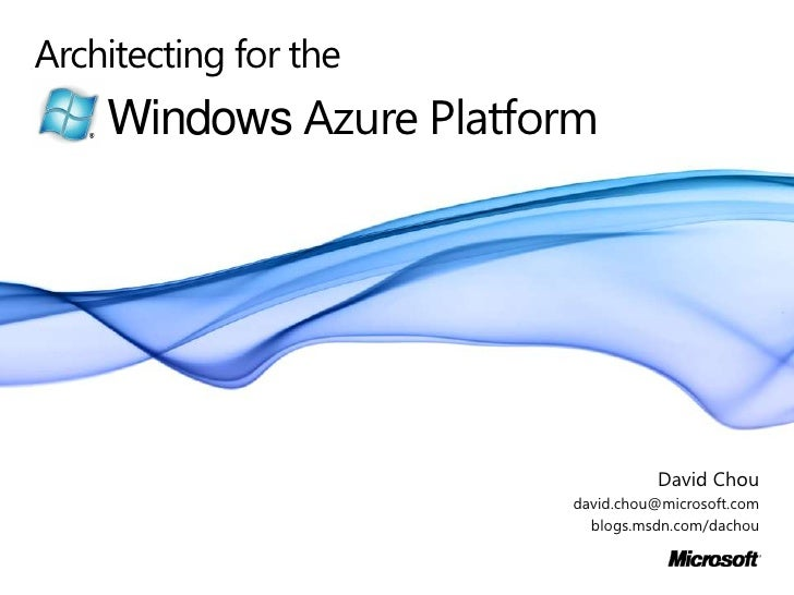 Architecting for the<br />Windows Azure Platform<br />David Chou<br />david.chou@microsoft.com<br />blogs.msdn.com/dachou<...