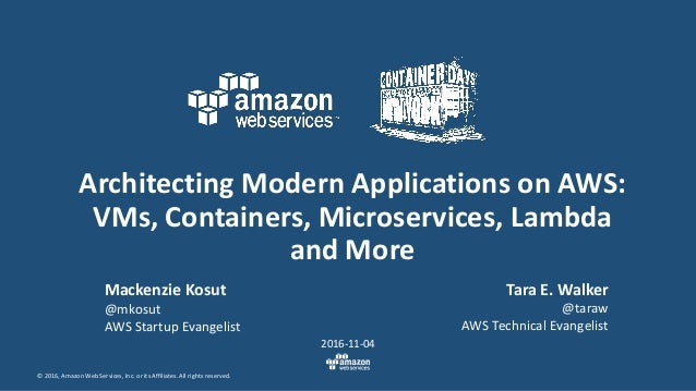 © 2016, Amazon Web Services, Inc. or its Affiliates. All rights reserved. Architecting Modern Applications on AWS: VMs, Co...