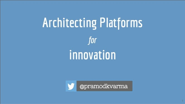 1 Architecting Platforms for innovation @pramodkvarma