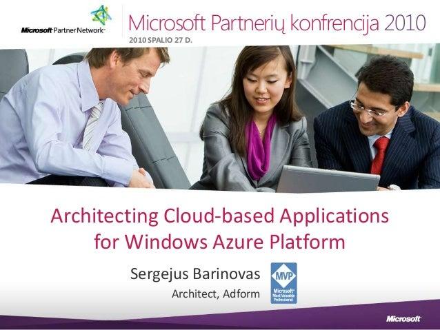 2010 SPALIO 27 D. Microsoft Partnerių konfrencija 2010 Architecting Cloud-based Applications for Windows Azure Platform Se...