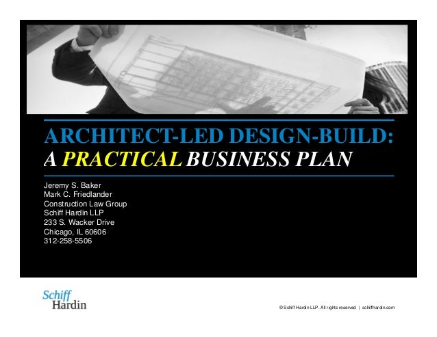 © Schiff Hardin LLP. All rights reserved | schiffhardin.com ARCHITECT-LED DESIGN-BUILD: A PRACTICAL BUSINESS PLAN Jeremy S...