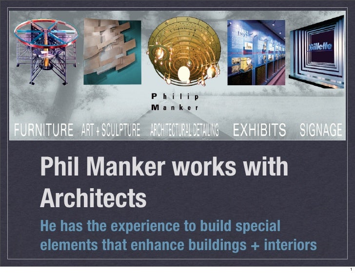 Phil Manker works with Architects He has the experience to build special elements that enhance buildings + interiors      ...
