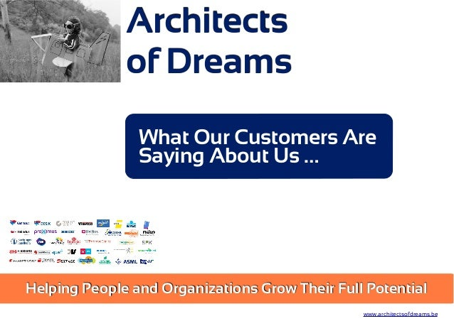 Architects of Dreams Helping People and Organizations Grow Their Full Potential www.architectsofdreams.be What Our Custome...