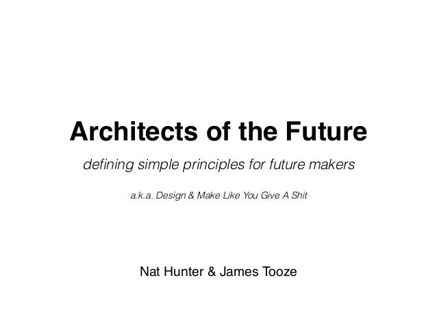 Architects of the Future defining simple principles for future makers Nat Hunter & James Tooze a.k.a. Design & Make Like Yo...
