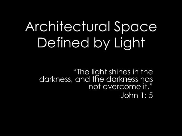"""Architectural Space Defined by Light """"The light shines in the darkness, and the darkness has not overcome it."""" John 1: 5"""