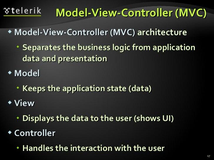 Model-View-Controller (MVC) <ul><li>Model-View-Controller (MVC)  architecture  </li></ul><ul><ul><li>Separates the busines...