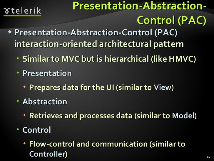 Presentation-Abstraction-Control (PAC) <ul><li>Presentation-Abstraction-Control (PAC)  interaction-oriented architectural ...