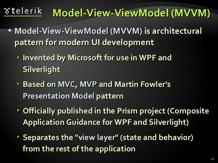 Model-View- ViewModel  (MVVM) <ul><li>Model-View-ViewModel  (MVVM)  is architectural pattern for modern UI development </l...