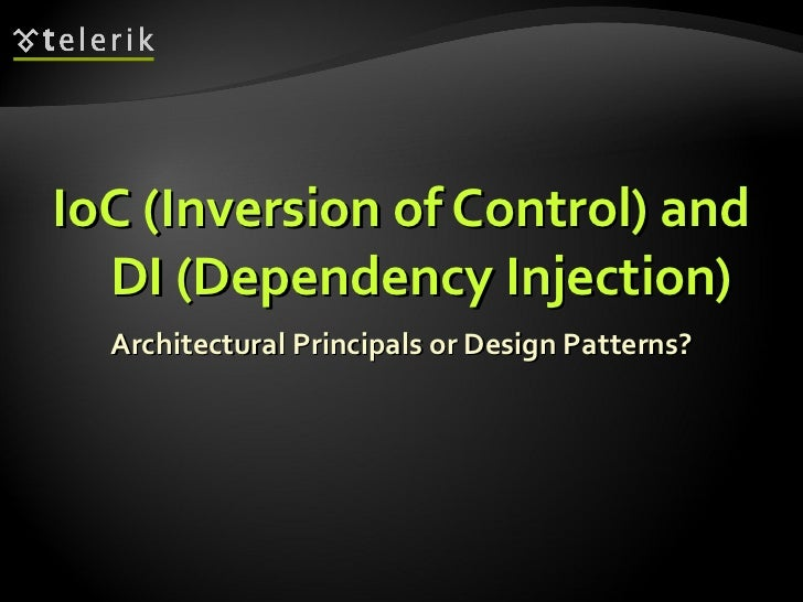 IoC (Inversion of Control) and DI (Dependency Injection) Architectural Principals or Design Patterns?