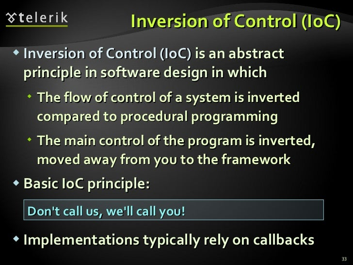 Inversion of Control (IoC) <ul><li>Inversion of Control (IoC)  is an abstract principle in software design in which </li><...