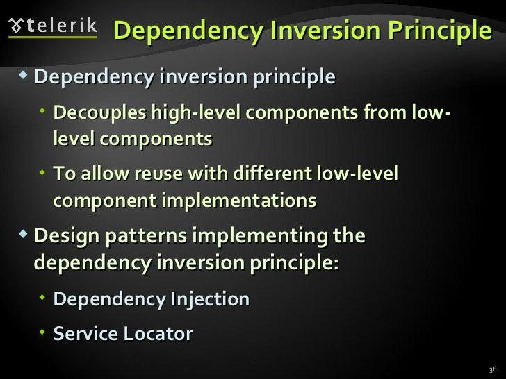 Dependency Inversion Principle <ul><li>Dependency inversion principle </li></ul><ul><ul><li>Decouples high-level component...