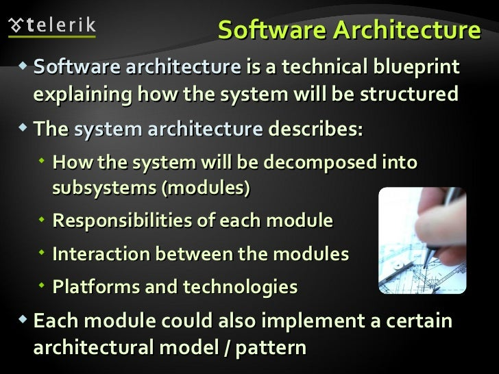 Software Architecture <ul><li>Software architecture  is a technical blueprint explaining how the system will be structured...