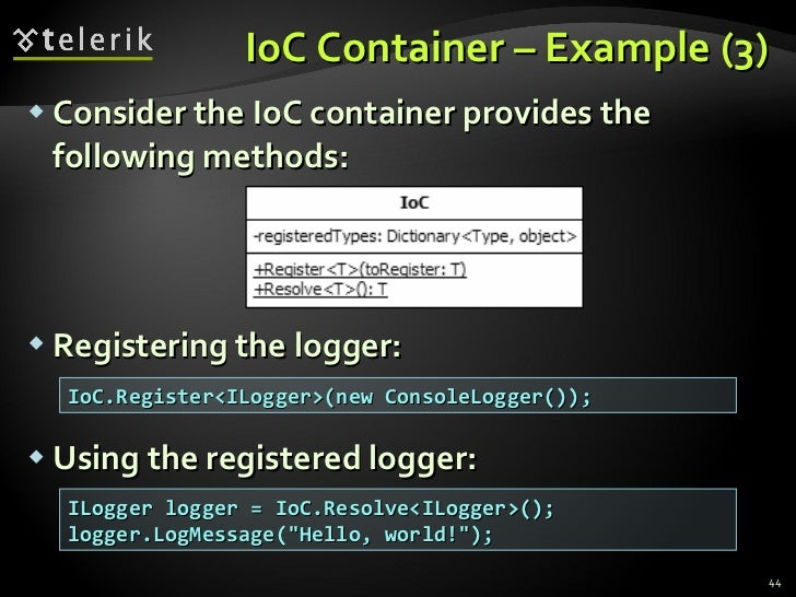 IoC Container – Example (3) <ul><li>Consider the IoC container provides the following methods: </li></ul><ul><li>Registeri...