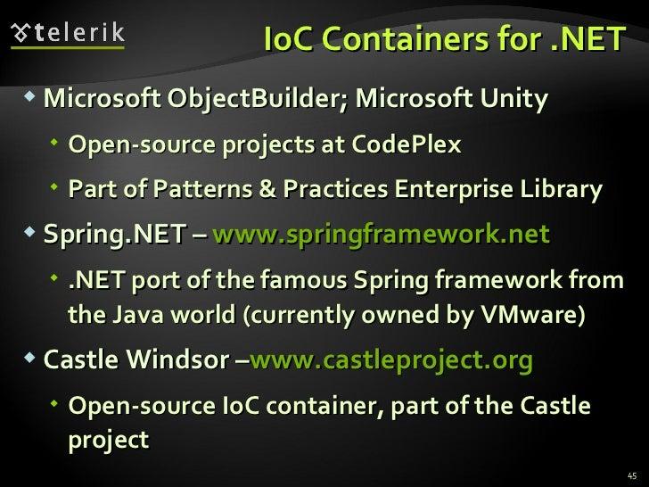 IoC Containers for .NET <ul><li>Microsoft ObjectBuilder; Microsoft Unity </li></ul><ul><ul><li>Open-source projects at Cod...