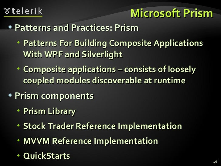 Microsoft Prism <ul><li>Patterns and Practices: Prism </li></ul><ul><ul><li>Patterns For Building Composite Applications W...