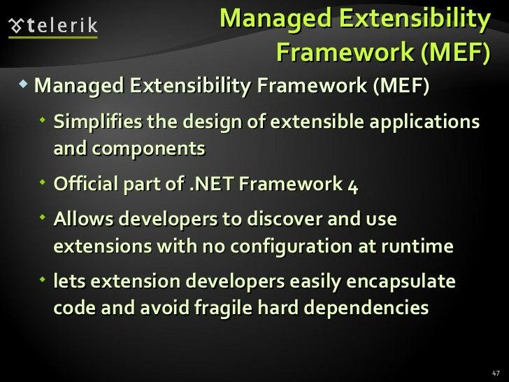 Managed Extensibility Framework (MEF) <ul><li>Managed Extensibility Framework (MEF) </li></ul><ul><ul><li>Simplifies the d...