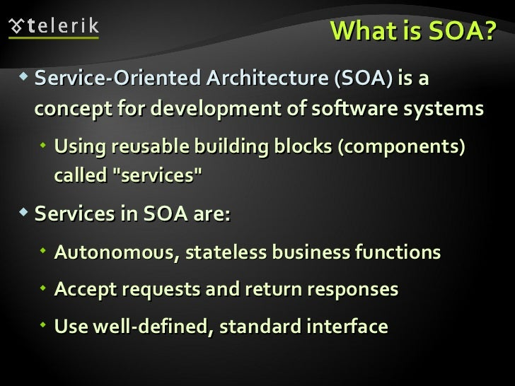 What is SOA? <ul><li>Service-Oriented Architecture (SOA)  is a concept for development of software systems </li></ul><ul><...