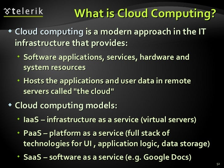 What is Cloud Computing? <ul><li>Cloud computing  is a modern approach in the IT infrastructure that provides : </li></ul>...