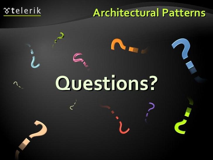 Architectural Patterns <ul><li>Questions? </li></ul>