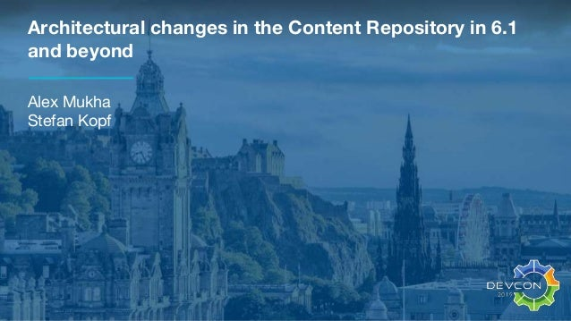 Architectural changes in the Content Repository in 6.1 and beyond Alex Mukha Stefan Kopf