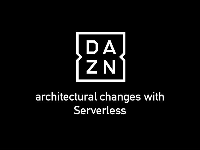 architectural changes with Serverless