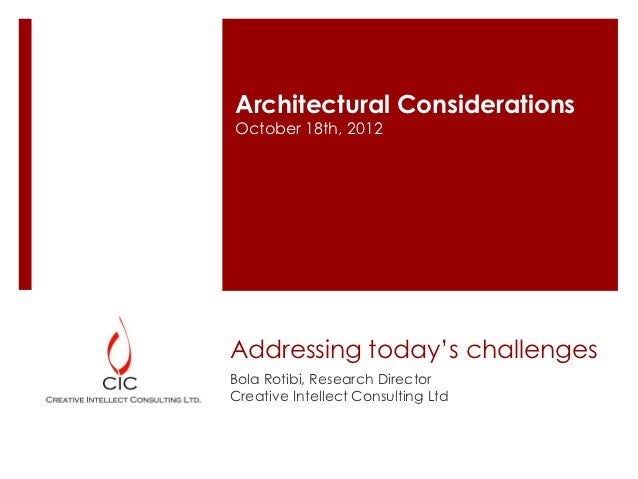 Architectural ConsiderationsOctober 18th, 2012Addressing today's challengesBola Rotibi, Research DirectorCreative Intellec...