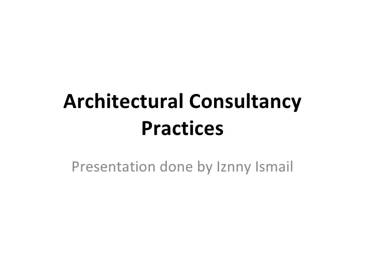 Architectural Consultancy Practices Presentation done by Iznny Ismail