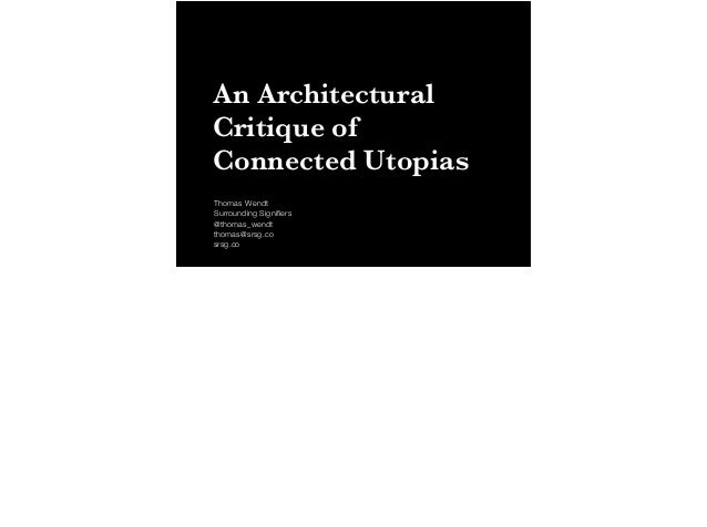 An Architectural Critique of Connected Utopias Thomas Wendt Surrounding Signifiers @thomas_wendt thomas@srsg.co srsg.co