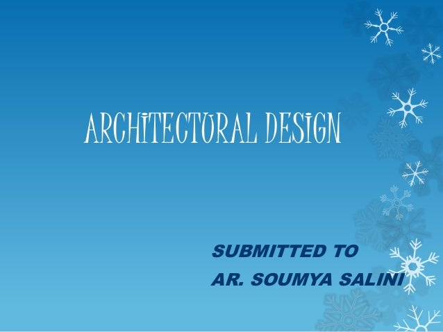 ARCHITECTURAL DESIGN SUBMITTED TO AR. SOUMYA SALINI